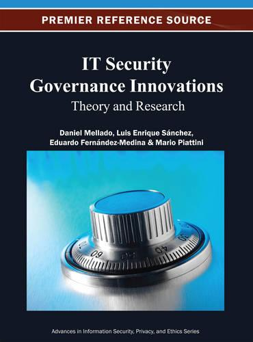 IT Security Governance Innovations: Theory and Research - Advances in Information Security, Privacy, and Ethics (Hardback)