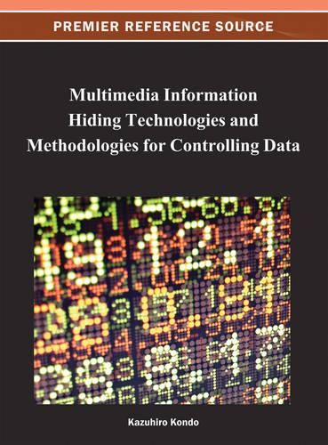 Multimedia Information Hiding Technologies and Methodologies for Controlling Data - Advances in Multimedia and Interactive Technologies (Hardback)