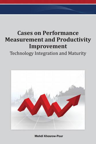 Cases on Performance Measurement and Productivity Improvement: Technology Integration and Maturity (Hardback)