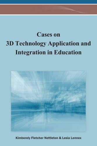 Cases on 3D Technology Application and Integration in Education - Advances in Early Childhood and K-12 Education (Hardback)