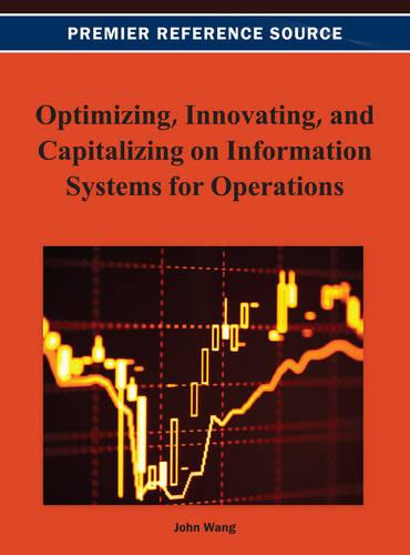 Optimizing, Innovating, and Capitalizing on Information Systems for Operations (Hardback)