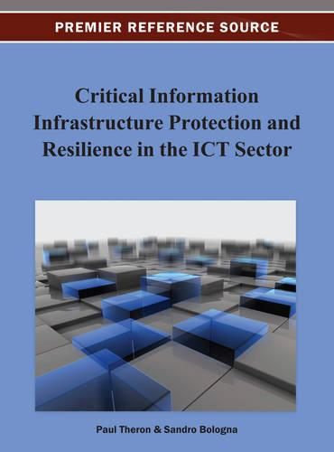 Critical Information Infrastructure Protection and Resilience in the ICT Sector (Hardback)