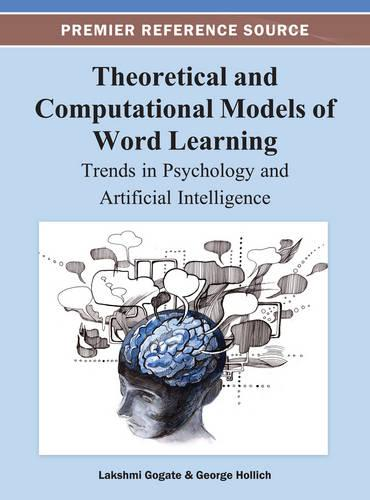 Theoretical and Computational Models of Word Learning: Trends in Psychology and Artificial Intelligence (Hardback)