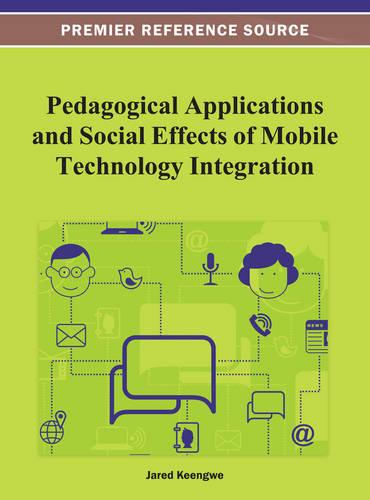 Pedagogical Applications and Social Effects of Mobile Technology Integration (Hardback)