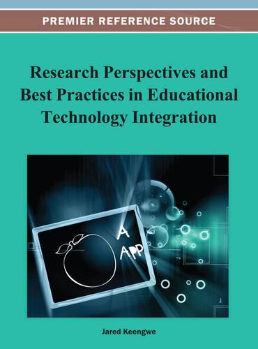 Research Perspectives and Best Practices in Educational Technology Integration (Hardback)