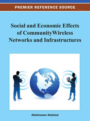 Social and Economic Effects of Community Wireless Networks and Infrastructures (Hardback)