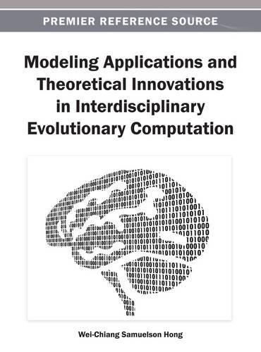 Modeling Applications and Theoretical Innovations in Interdisciplinary Evolutionary Computation (Hardback)