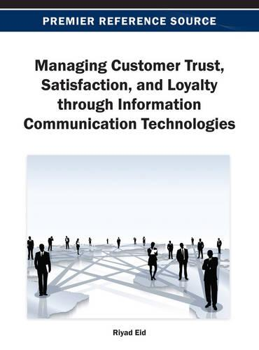 Managing Customer Trust, Satisfaction, and Loyalty through Information Communication Technologies (Hardback)