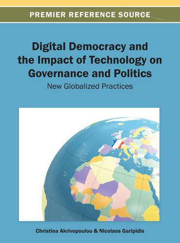 Digital Democracy and the Impact of Technology on Governance and Politics: New Globalized Practices (Hardback)
