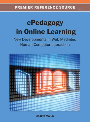 ePedagogy in Online Learning: New Developments in Web Mediated Human Computer Interaction (Hardback)