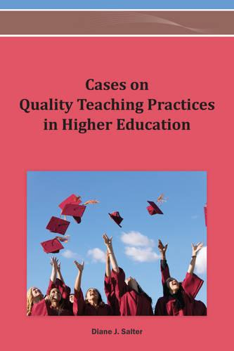Cases on Quality Teaching Practices in Higher Education (Hardback)