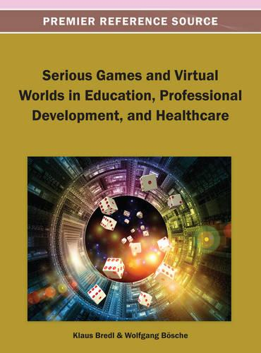 Serious Games and Virtual Worlds in Education, Professional Development, and Healthcare (Hardback)