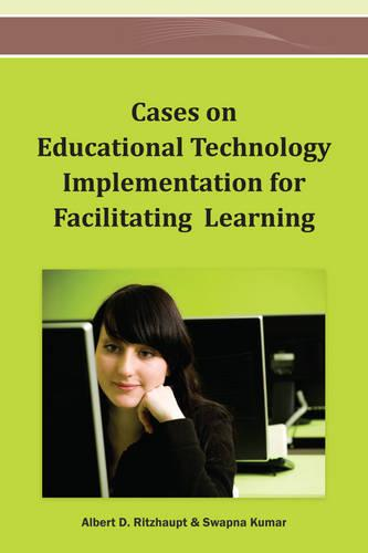 Cases on Educational Technology Implementation for Facilitating Learning (Hardback)
