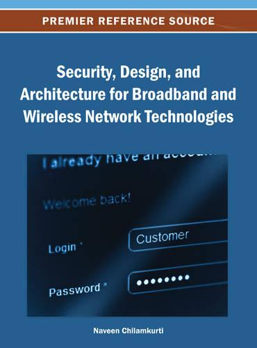 Security, Design, and Architecture for Broadband and Wireless Network Technologies (Hardback)