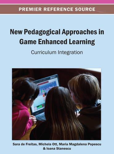 New Pedagogical Approaches in Game Enhanced Learning: Curriculum Integration (Hardback)