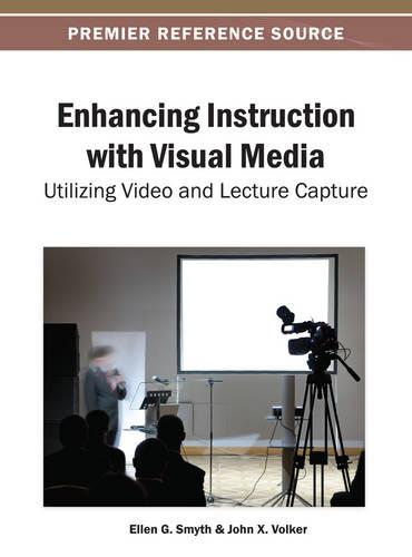 Enhancing Instruction with Visual Media: Utilizing Video and Lecture Capture (Hardback)