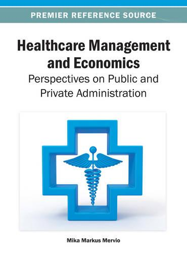 Healthcare Management and Economics: Perspectives on Public and Private Administration (Hardback)