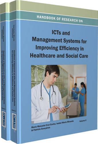 Handbook of Research on ICTs and Management Systems for Improving Efficiency in Healthcare and Social Care (Hardback)
