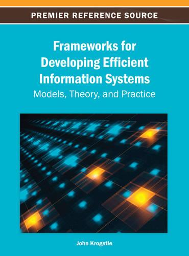 Frameworks for Developing Efficient Information Systems: Models, Theory, and Practice (Hardback)