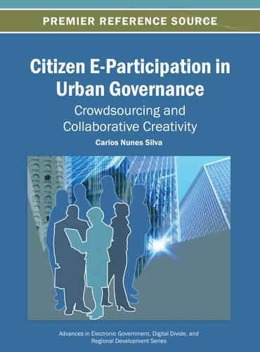 Citizen E-Participation in Urban Governance Crowdsourcing and Collaborative Creativity - Advances in Electronic Government, Digital Divide, and Regional Development (Hardback)