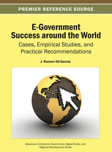 E-Government Success around the World: Cases, Empirical Studies, and Practical Recommendations - Advances in Electronic Government, Digital Divide, and Regional Development (Hardback)