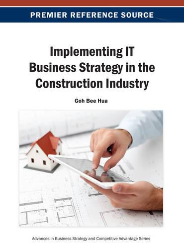 Implementing IT Business Strategy in the Construction Industry - Advances in Business Strategy and Competitive Advantage (Hardback)