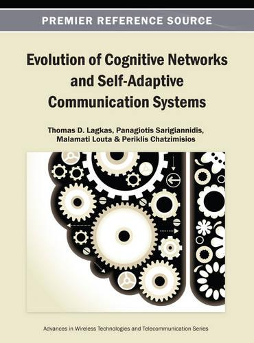 Evolution of Cognitive Networks and Self-Adaptive Communication Systems - Advances in Wireless Technologies and Telecommunication (Hardback)