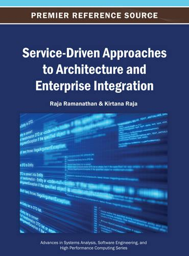 Service-Driven Approaches to Architecture and Enterprise Integration - Advances in Systems Analysis, Software Engineering, and High Performance Computing (Hardback)