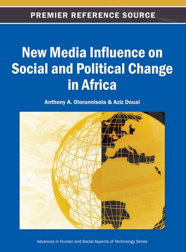 New Media Influence on Social and Political Change in Africa - Advances in Human and Social Aspects of Technology (Hardback)