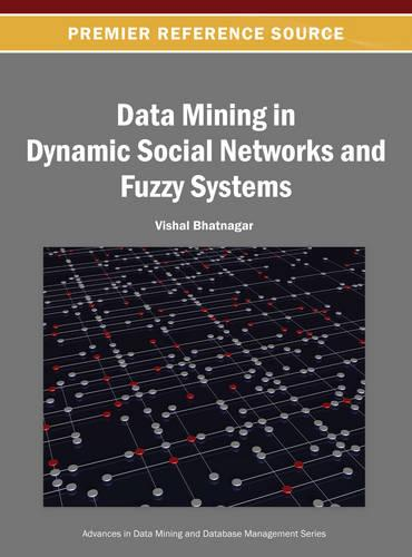 Data Mining in Dynamic Social Networks and Fuzzy Systems - Advances in Data Mining and Database Management (Hardback)