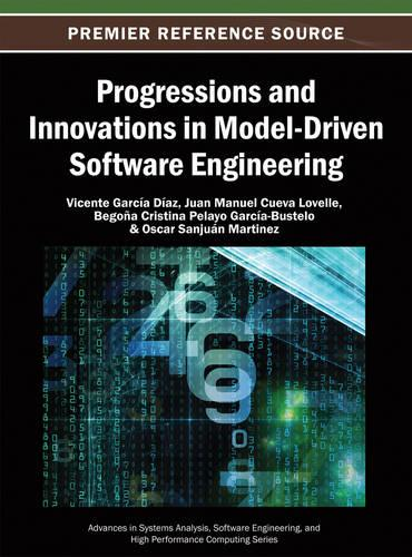 Progressions and Innovations in Model-Driven Software Engineering - Advances in Systems Analysis, Software Engineering, and High Performance Computing (Hardback)