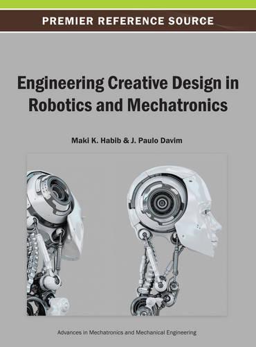 Engineering Creative Design in Robotics and Mechatronics - Advances in Mechatronics and Mechanical Engineering (Hardback)