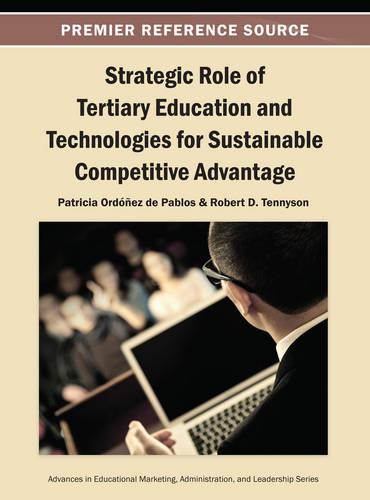 Strategic Role of Tertiary Education and Technologies for Sustainable Competitive Advantage - Advances in Educational Marketing, Administration, and Leadership (Hardback)
