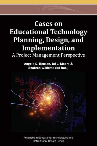 Cases on Educational Technology Planning, Design, and Implementation: A Project Management Perspective - Advances in Educational Technologies and Instructional Design (Hardback)