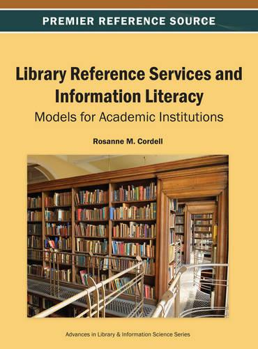 Library Reference Services and Information Literacy: Models for Academic Institutions - Advances in Library and Information Science (Hardback)