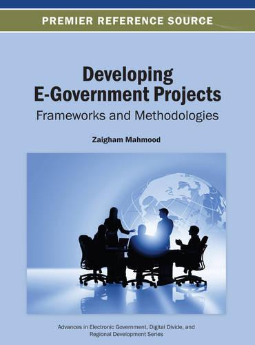 Developing E-Government Projects: Frameworks and Methodologies - Advances in Electronic Government, Digital Divide, and Regional Development (Hardback)