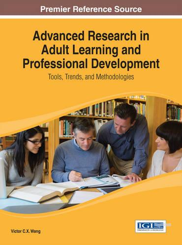 Advanced Research in Adult Learning and Professional Development: Tools, Trends, and Methodologies - Advances in Higher Education and Professional Development (Hardback)