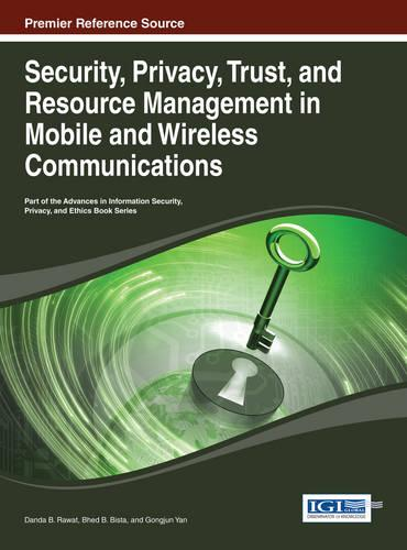 Security, Privacy, Trust, and Resource Management in Mobile and Wireless Communications - Advances in Information Security, Privacy, and Ethics (Hardback)