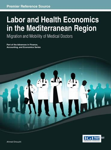 Labor and Health Economics in the Mediterranean Region: Migration and Mobility of Medical Doctors - Advances in Finance, Accounting, and Economics (Hardback)