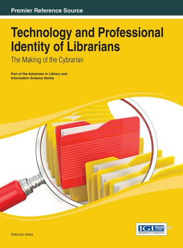 Technology and Professional Identity of Librarians: The Making of the Cybrarian - Advances in Library and Information Science (Hardback)