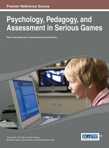 Psychology, Pedagogy, and Assessment in Serious Games - Advances in Game-Based Learning (Hardback)