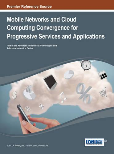 Mobile Networks and Cloud Computing Convergence for Progressive Services and Applications - Advances in Wireless Technologies and Telecommunication (Hardback)