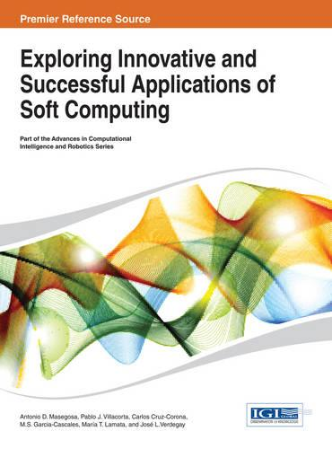 Exploring Innovative and Successful Applications of Soft Computing - Advances in Computational Intelligence and Robotics (Hardback)