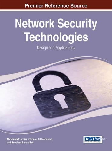 Network Security Technologies: Design and Applications - Advances in Information Security, Privacy, and Ethics (Hardback)