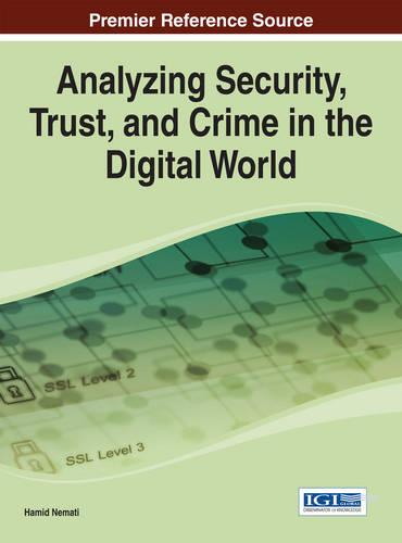 Analyzing Security, Trust, and Crime in the Digital World - Advances in Information Security, Privacy, and Ethics (Hardback)