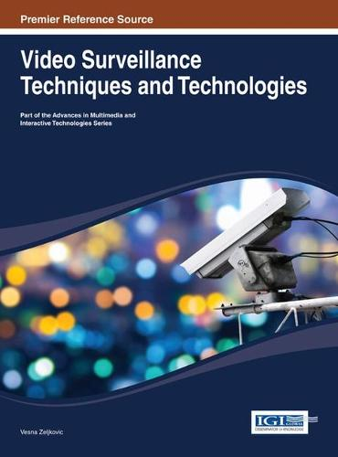 Video Surveillance Techniques and Technologies - Advances in Multimedia and Interactive Technologies (Hardback)