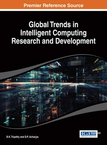 Global Trends in Intelligent Computing Research and Development - Advances in Computational Intelligence and Robotics (Hardback)