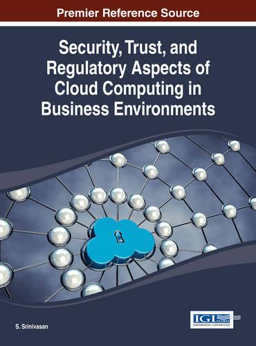 Security, Trust, and Regulatory Aspects of Cloud Computing in Business Environments (Hardback)
