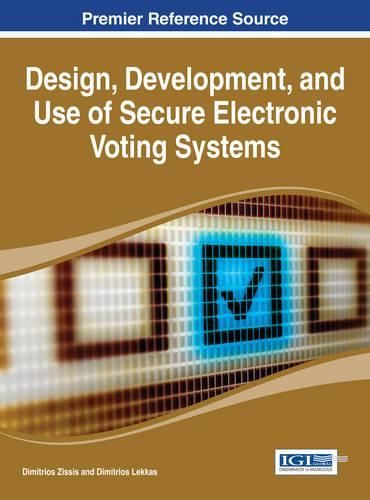 Design, Development, and Use of Secure Electronic Voting Systems (Hardback)