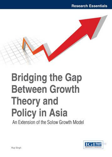 Bridging the Gap Between Growth Theory and Policy in Asia: An Extension of the Solow Growth Model - Research Essentials Collection (Hardback)